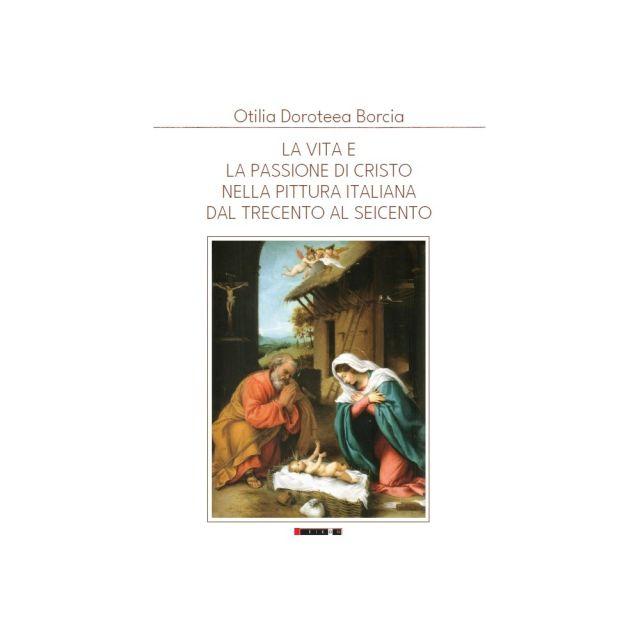 la vita e la passione di cristo nella pittura italiana dal trecento al seicento