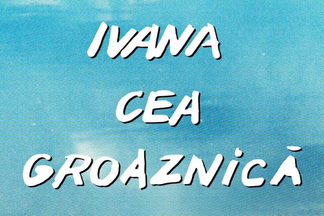 lungmetrajul-ivana-cea-groaznica-in-cinematografele-din-romania